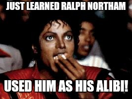 michael jackson eating popcorn | JUST LEARNED RALPH NORTHAM USED HIM AS HIS ALIBI! | image tagged in michael jackson eating popcorn | made w/ Imgflip meme maker