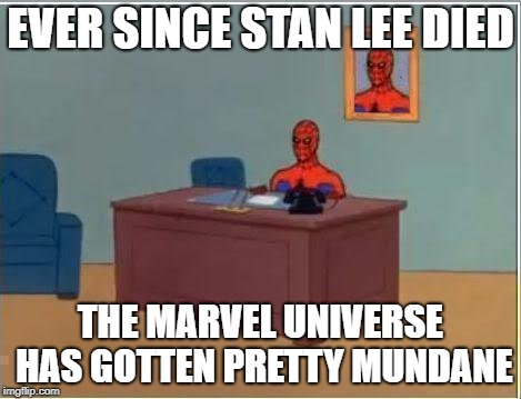 Spiderman Computer Desk |  EVER SINCE STAN LEE DIED; THE MARVEL UNIVERSE HAS GOTTEN PRETTY MUNDANE | image tagged in memes,spiderman computer desk,spiderman | made w/ Imgflip meme maker