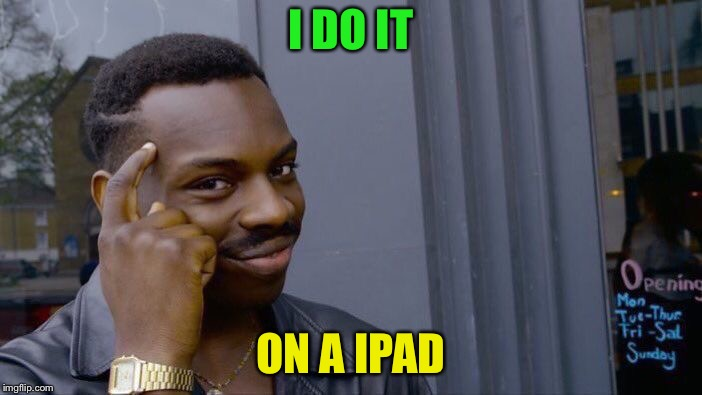 Roll Safe Think About It Meme | I DO IT ON A IPAD | image tagged in memes,roll safe think about it | made w/ Imgflip meme maker