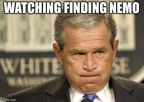 George bush holding breath | WATCHING FINDING NEMO | image tagged in george bush holding breath | made w/ Imgflip meme maker