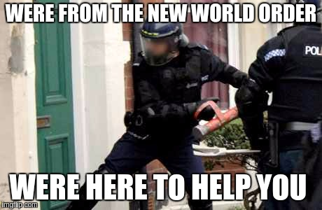 #NWO | WERE FROM THE NEW WORLD ORDER WERE HERE TO HELP YOU | image tagged in new world order | made w/ Imgflip meme maker