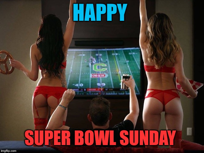 Split the uprights! | HAPPY SUPER BOWL SUNDAY | image tagged in happy,superbowl,sunday,nfl football,hot girls | made w/ Imgflip meme maker