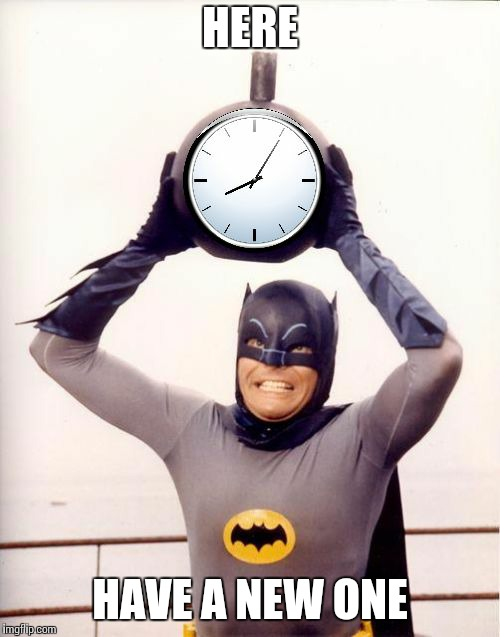 Batman with Clock | HERE HAVE A NEW ONE | image tagged in batman with clock | made w/ Imgflip meme maker
