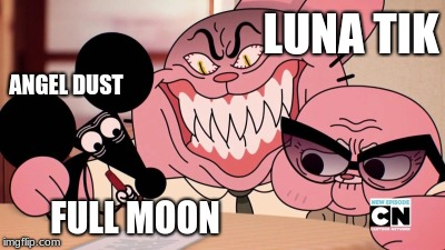The full moon | LUNA TIK ANGEL DUST FULL MOON | image tagged in evil richard,lunatic,lunatik,angel dust,hazbin hotel | made w/ Imgflip meme maker
