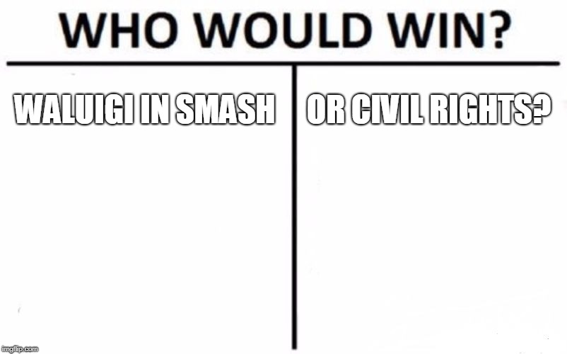 If you pick the first one I pity you | WALUIGI IN SMASH OR CIVIL RIGHTS? | image tagged in memes,who would win,waluigi | made w/ Imgflip meme maker