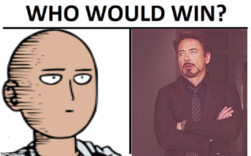 The Meme Contest  | image tagged in saitama,face you make robert downey jr,who would win | made w/ Imgflip meme maker