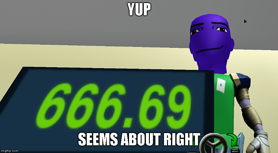 Thanos likes to play roblox from time to time | YUP SEEMS ABOUT RIGHT | image tagged in thanos,666,69 | made w/ Imgflip meme maker