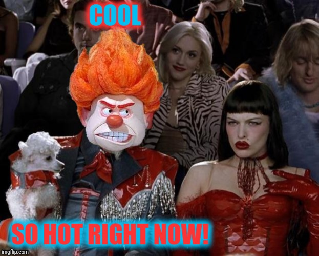 COOL SO HOT RIGHT NOW! | made w/ Imgflip meme maker