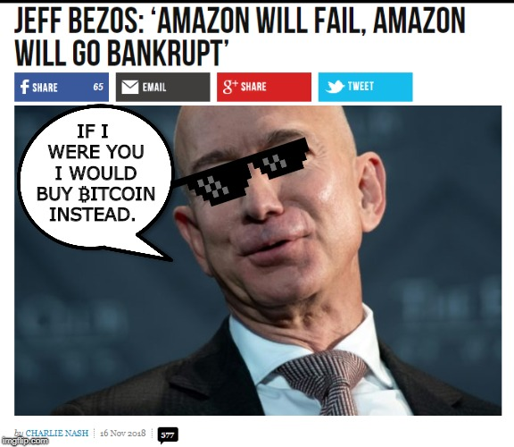 Like A Boss Jeff Bezos | IF I WERE YOU I WOULD BUY ₿ITCOIN INSTEAD. | image tagged in jeff bezos,bitcoin,amazon,bankrupt,funny memes,cryptocurrency | made w/ Imgflip meme maker
