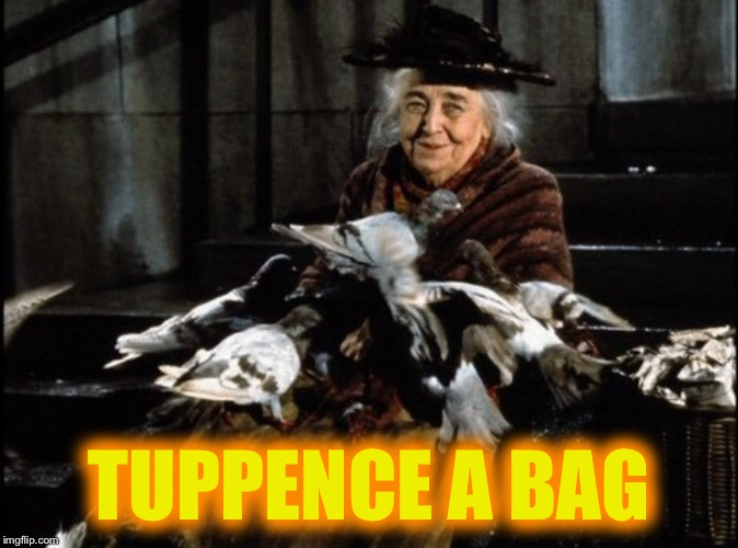 TUPPENCE A BAG | made w/ Imgflip meme maker
