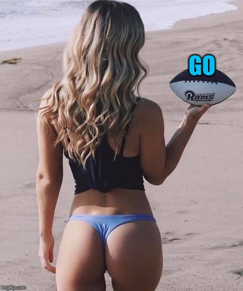 Happy Super Bowl!  Go Rams! | GO | image tagged in superbowl,nfl football,hot girl,memes | made w/ Imgflip meme maker