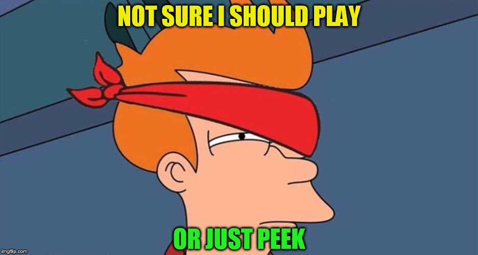 NOT SURE I SHOULD PLAY OR JUST PEEK | made w/ Imgflip meme maker