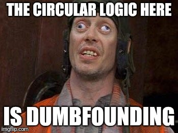 Crazy Eyes | THE CIRCULAR LOGIC HERE IS DUMBFOUNDING | image tagged in crazy eyes | made w/ Imgflip meme maker