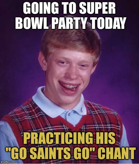 "Okay, who invited him?! | GOING TO SUPER BOWL PARTY TODAY PRACTICING HIS ""GO SAINTS GO"" CHANT 
