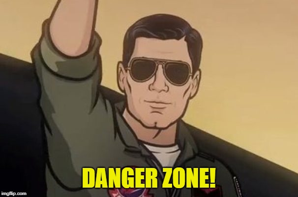 DANGER ZONE! | made w/ Imgflip meme maker