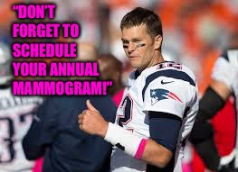 "Tom Brady's Retirement Plan in Advertising | ""DON'T FORGET TO SCHEDULE YOUR ANNUAL MAMMOGRAM!"" 