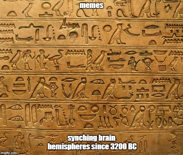 History of the Meme | memes synching brain hemispheres since 3200 BC | image tagged in hieroglyphics,memes | made w/ Imgflip meme maker
