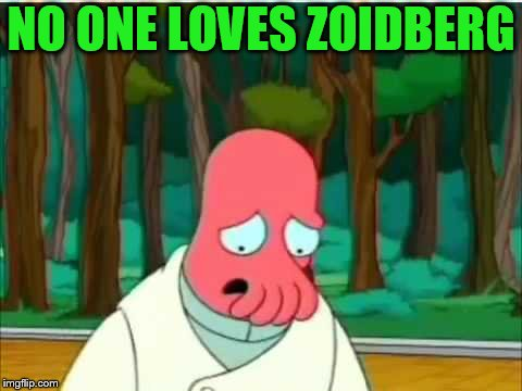 NO ONE LOVES ZOIDBERG | made w/ Imgflip meme maker