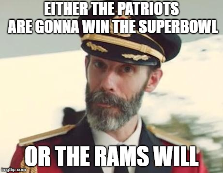 Captain Obvious | EITHER THE PATRIOTS ARE GONNA WIN THE SUPERBOWL OR THE RAMS WILL | image tagged in captain obvious | made w/ Imgflip meme maker