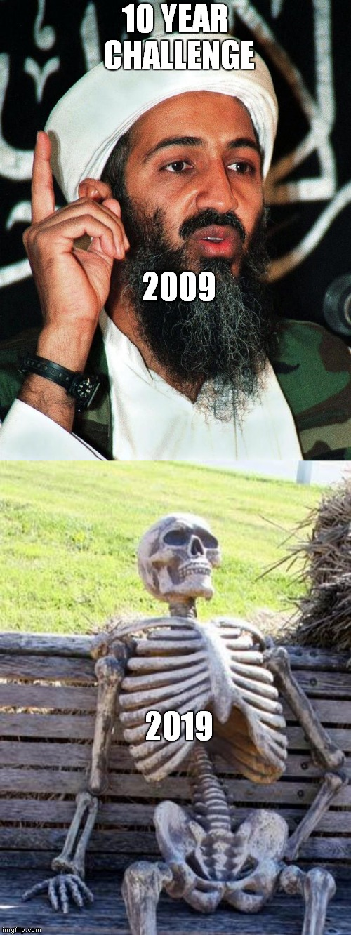 10 YEAR CHALLENGE 2019 2009 | image tagged in memes,waiting skeleton,osama | made w/ Imgflip meme maker