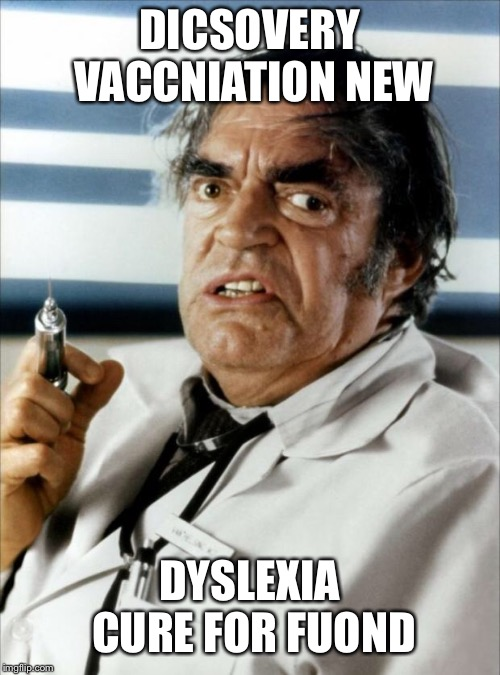 Cannonball Run Doctor Syringe | DICSOVERY VACCNIATION NEW DYSLEXIA CURE FOR FUOND | image tagged in cannonball run doctor syringe | made w/ Imgflip meme maker