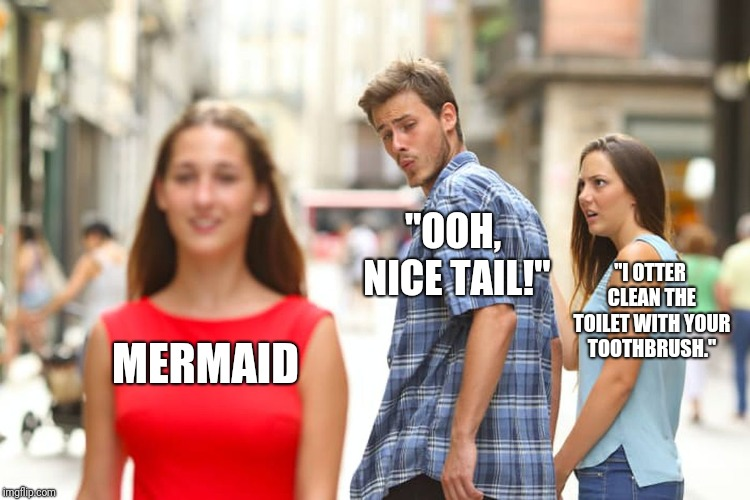 "MERMAID ""OOH, NICE TAIL!"" ""I OTTER CLEAN THE TOILET WITH YOUR TOOTHBRUSH."" 