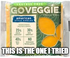 Veggie Cheese | THIS IS THE ONE I TRIED | image tagged in veggie cheese | made w/ Imgflip meme maker