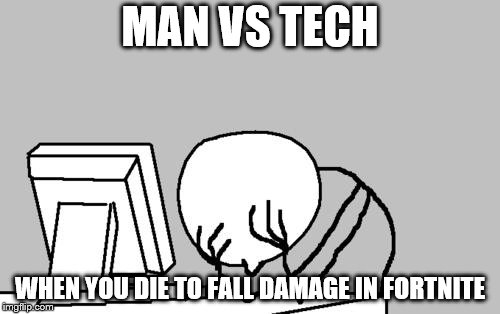 Computer Guy Facepalm Meme | MAN VS TECH WHEN YOU DIE TO FALL DAMAGE IN FORTNITE | image tagged in memes,computer guy facepalm | made w/ Imgflip meme maker