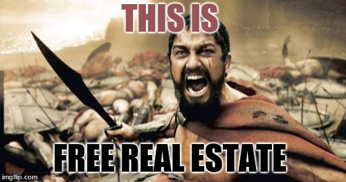 Sparta Leonidas Meme | THIS IS FREE REAL ESTATE | image tagged in memes,sparta leonidas | made w/ Imgflip meme maker