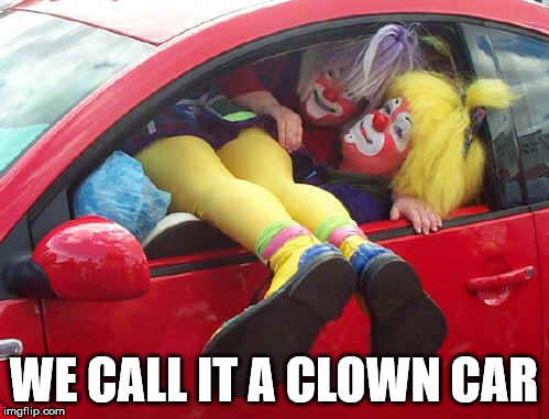 clown car | WE CALL IT A CLOWN CAR | image tagged in clown car | made w/ Imgflip meme maker
