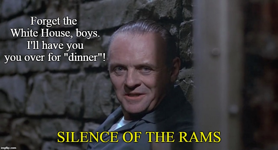 "Silence of the Rams | Forget the White House, boys. I'll have you you over for ""dinner""! SILENCE OF THE RAMS 