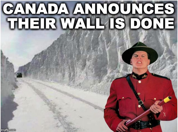 Tired of Being Nice | CANADA ANNOUNCES THEIR WALL IS DONE | image tagged in canada,satire,snowpocalypse | made w/ Imgflip meme maker
