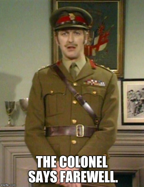 The Colonel Monty Python | THE COLONEL SAYS FAREWELL. | image tagged in the colonel monty python | made w/ Imgflip meme maker