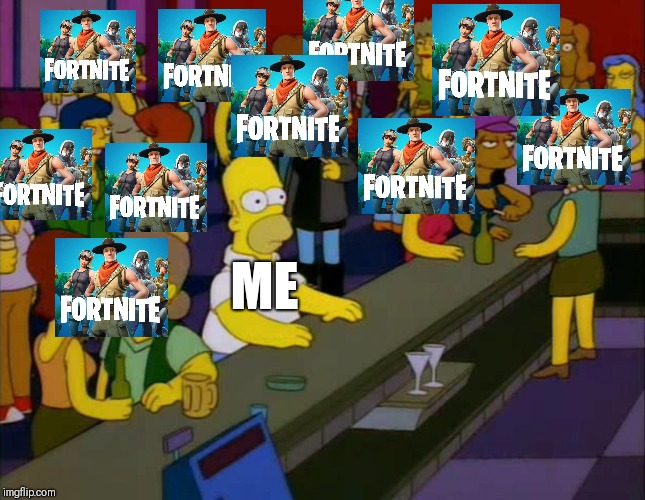 homer simpson me on facebook | ME | image tagged in homer simpson me on facebook,fortnite,fortnite meme | made w/ Imgflip meme maker