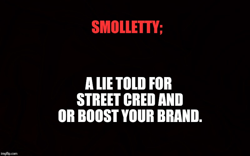 Did you know | SMOLLETTY; A LIE TOLD FOR STREET CRED AND OR BOOST YOUR BRAND. | image tagged in did you know | made w/ Imgflip meme maker