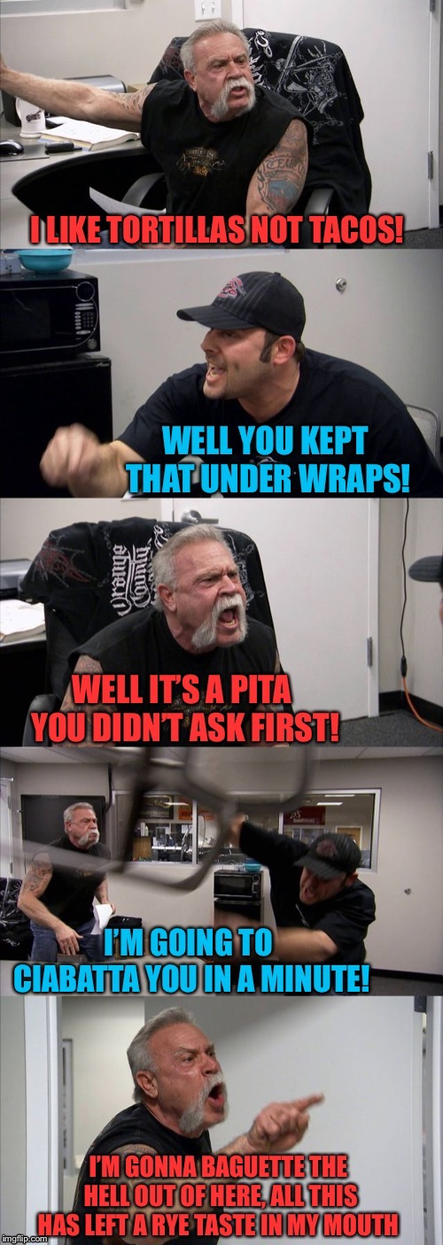A basket full of not so fresh bread puns  | image tagged in memes,american chopper argument,bread,puns,tacos,featured | made w/ Imgflip meme maker