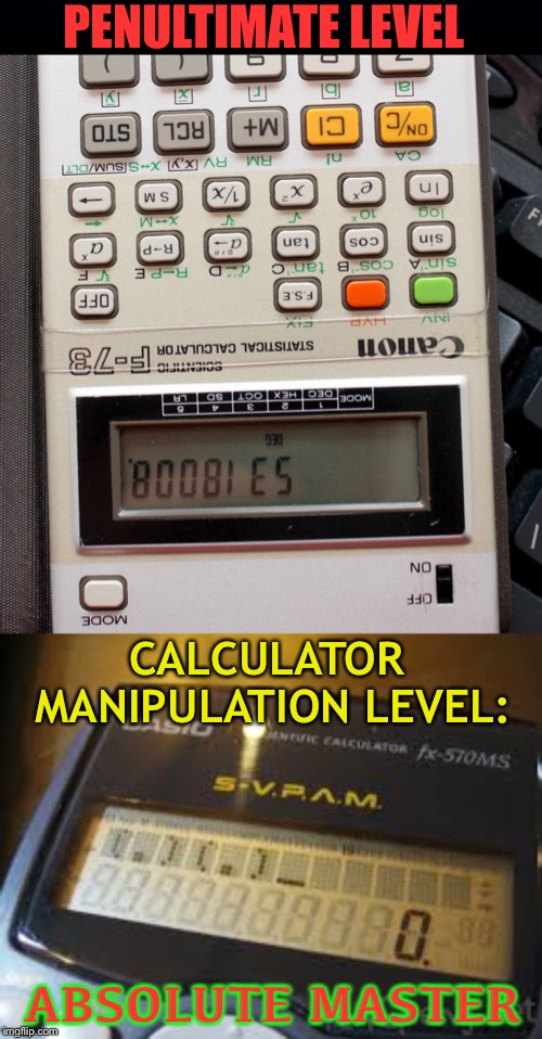 Anyone else do this in school? | CALCULATOR MANIPULATION LEVEL: ABSOLUTE MASTER PENULTIMATE LEVEL | image tagged in memes,funny,calculator,boobies,school,level expert | made w/ Imgflip meme maker