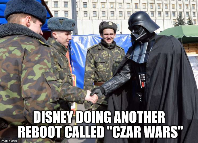 "Star wars in mother Russia.  | DISNEY DOING ANOTHER REBOOT CALLED ""CZAR WARS"" 