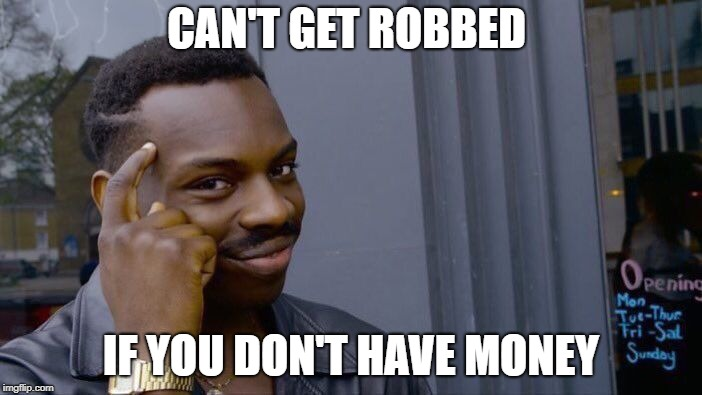 Roll Safe Think About It Meme |  CAN'T GET ROBBED; IF YOU DON'T HAVE MONEY | image tagged in memes,roll safe think about it | made w/ Imgflip meme maker