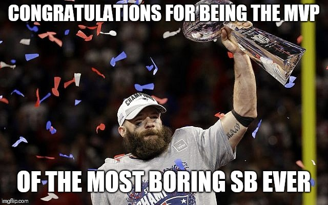 Julian Edelman MVP | CONGRATULATIONS FOR BEING THE MVP OF THE MOST BORING SB EVER | image tagged in julian edelman mvp | made w/ Imgflip meme maker