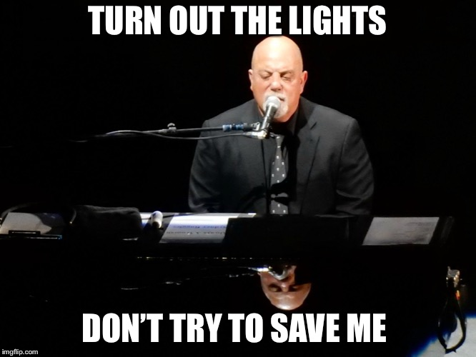 TURN OUT THE LIGHTS DON'T TRY TO SAVE ME | made w/ Imgflip meme maker