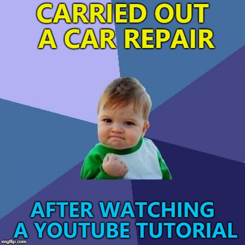 It was only a brake light bulb. But still... :) | CARRIED OUT A CAR REPAIR AFTER WATCHING A YOUTUBE TUTORIAL | image tagged in memes,success kid,youtube,car repair | made w/ Imgflip meme maker