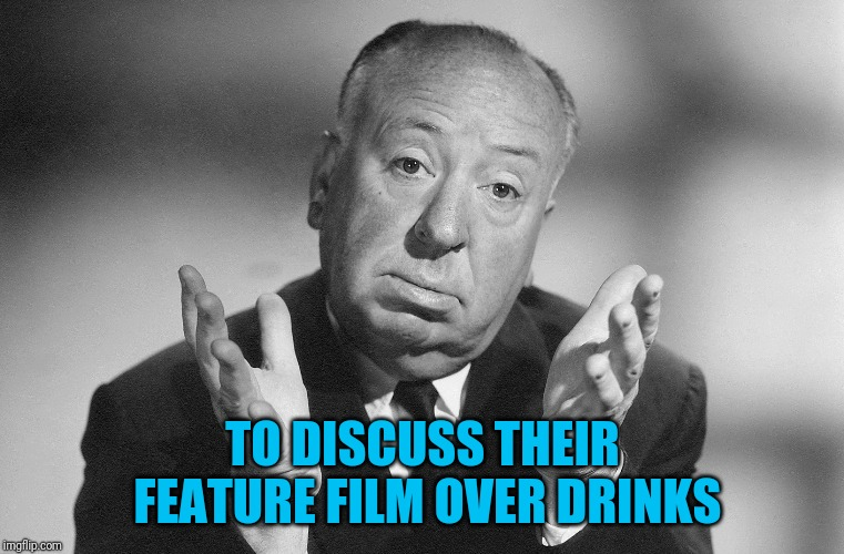 TO DISCUSS THEIR FEATURE FILM OVER DRINKS | made w/ Imgflip meme maker