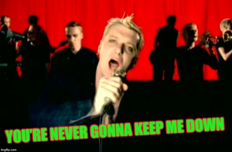 YOU'RE NEVER GONNA KEEP ME DOWN | made w/ Imgflip meme maker