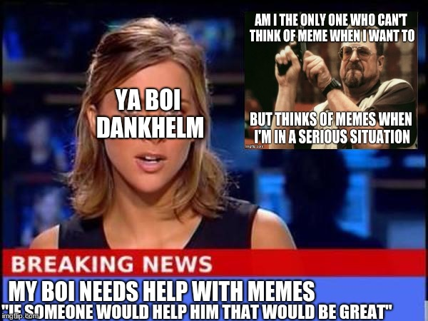 "V-rex needs some help my dudes. |  YA BOI DANKHELM; MY BOI NEEDS HELP WITH MEMES; ""IF SOMEONE WOULD HELP HIM THAT WOULD BE GREAT"" 