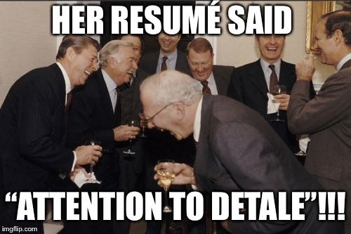 "Proppur gramor n spellun is importent  | HER RESUMÉ SAID ""ATTENTION TO DETALE""!!! 