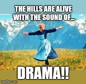 Look At All These | THE HILLS ARE ALIVE WITH THE SOUND OF... DRAMA!! | image tagged in memes,look at all these | made w/ Imgflip meme maker