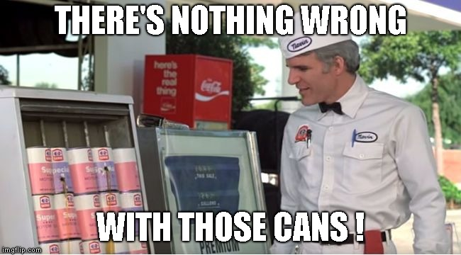 The Jerk Cans Scene | THERE'S NOTHING WRONG WITH THOSE CANS ! | image tagged in the jerk cans scene | made w/ Imgflip meme maker