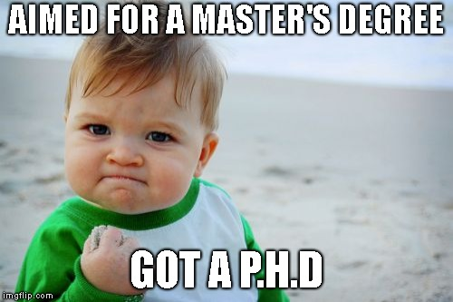 Man, this kid is smart! | AIMED FOR A MASTER'S DEGREE GOT A P.H.D | image tagged in memes,success kid original | made w/ Imgflip meme maker