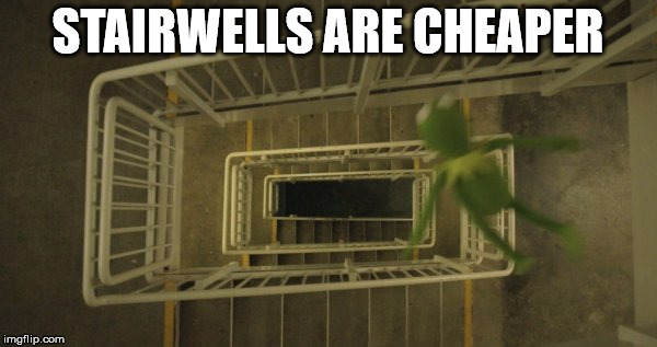 STAIRWELLS ARE CHEAPER | image tagged in kermit stairs | made w/ Imgflip meme maker